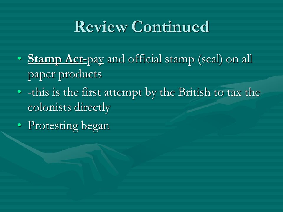Review Continued Stamp Act-pay and official stamp (seal) on all paper products.