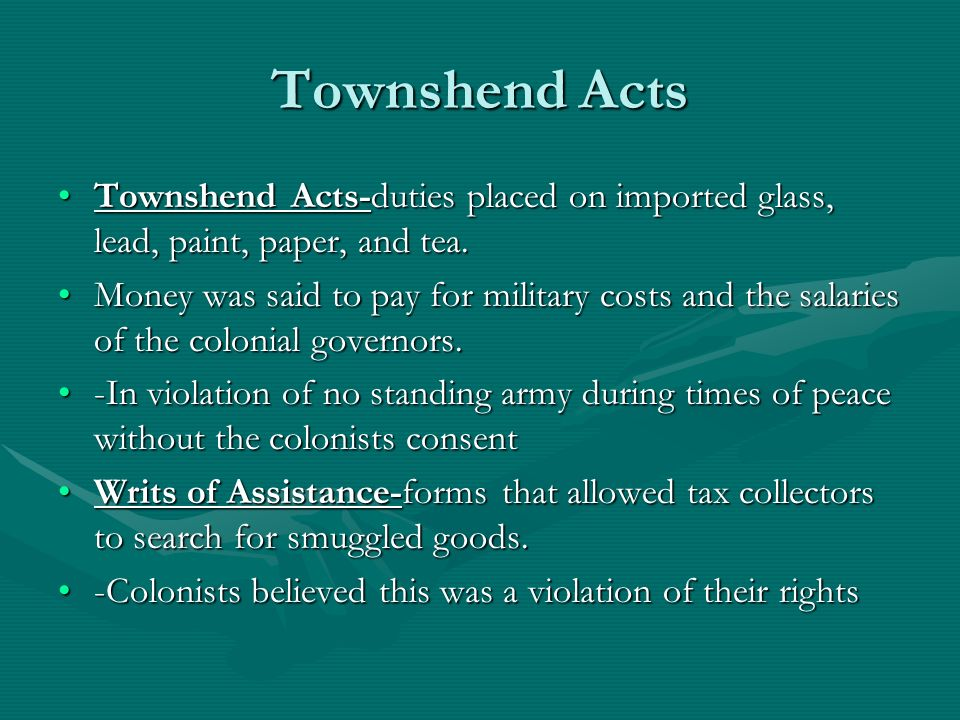 Townshend Acts Townshend Acts-duties placed on imported glass, lead, paint, paper, and tea.