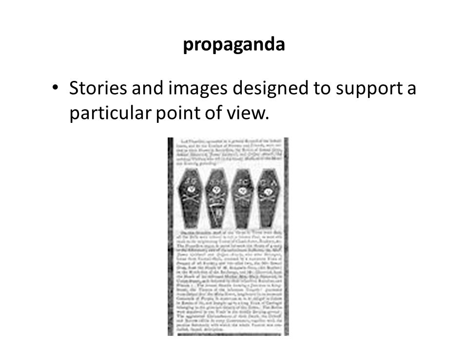 propaganda Stories and images designed to support a particular point of view.