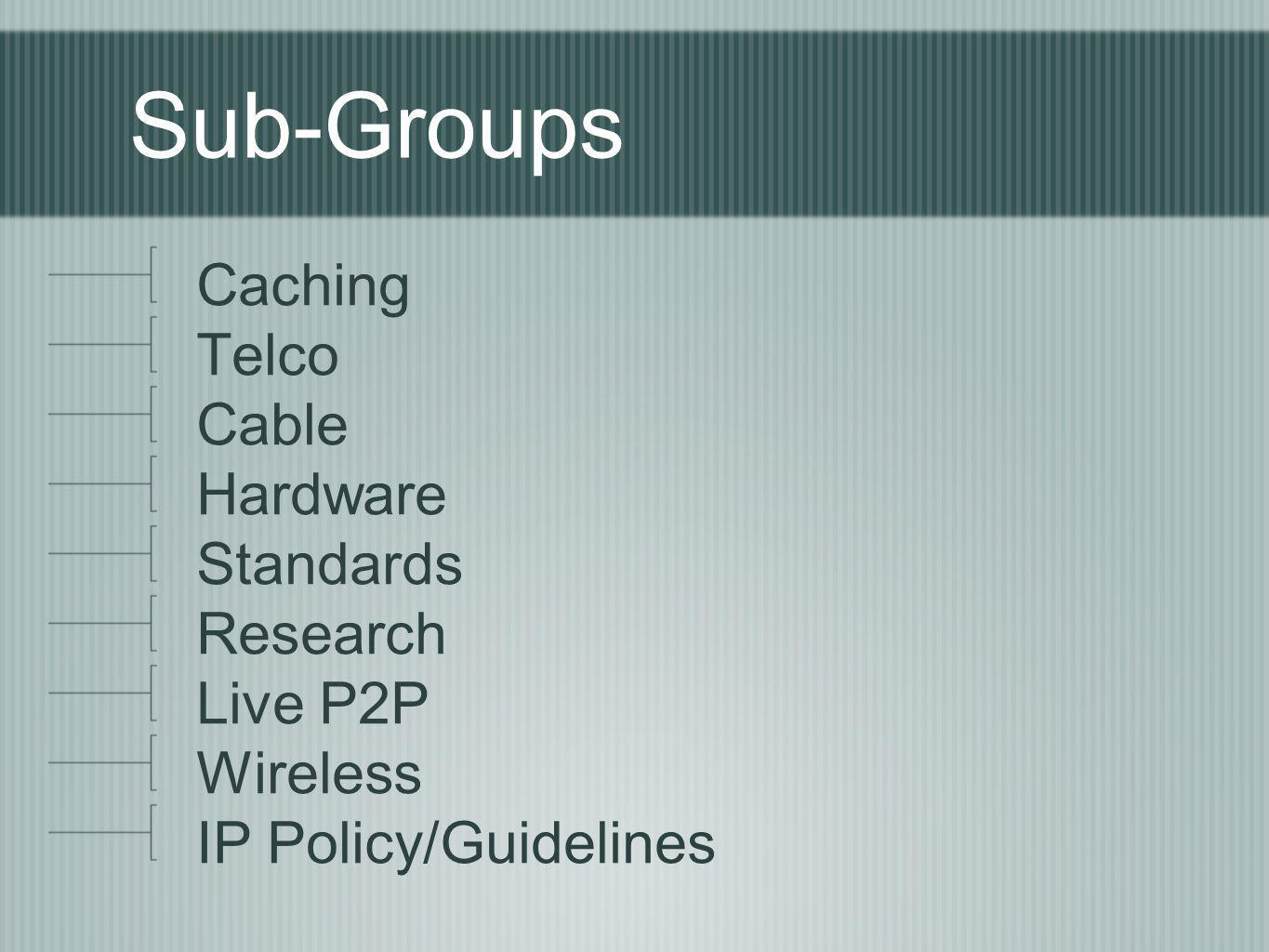 Sub-Groups Caching Telco Cable Hardware Standards Research Live P2P
