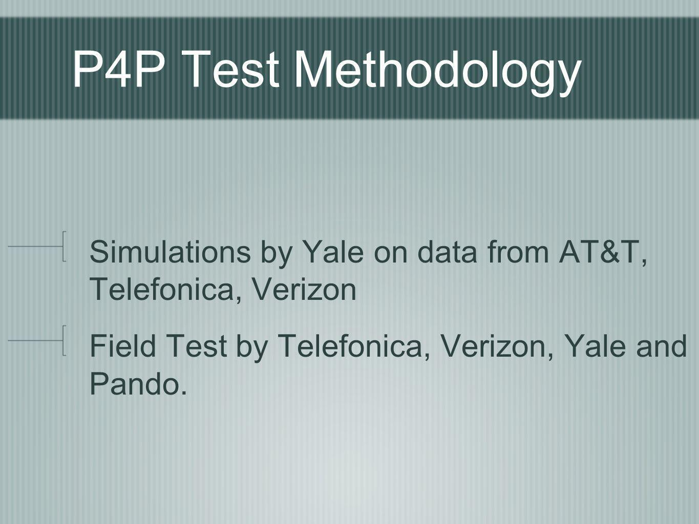 P4P Test Methodology Simulations by Yale on data from AT&T, Telefonica, Verizon.