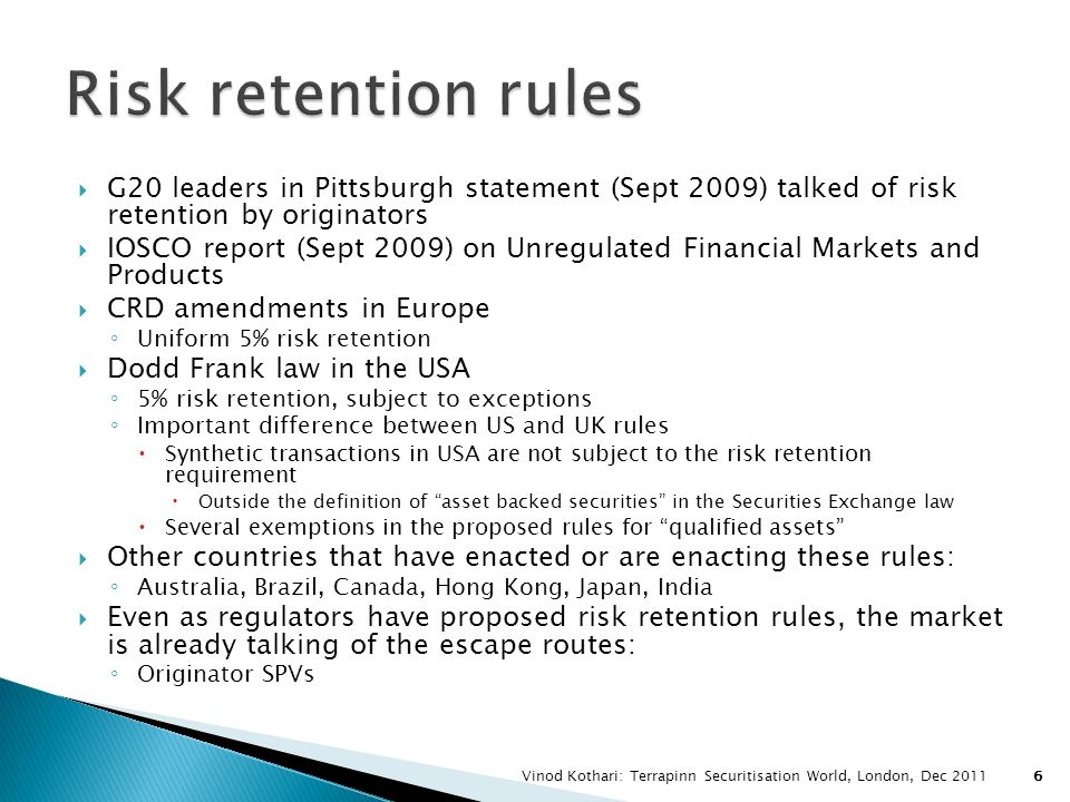 Risk retention rules G20 leaders in Pittsburgh statement (Sept 2009) talked of risk retention by originators.