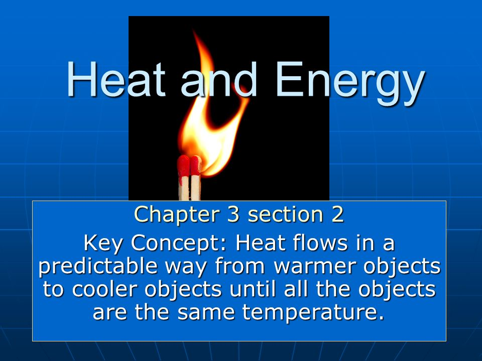 Heat and Energy Chapter 3 section 2