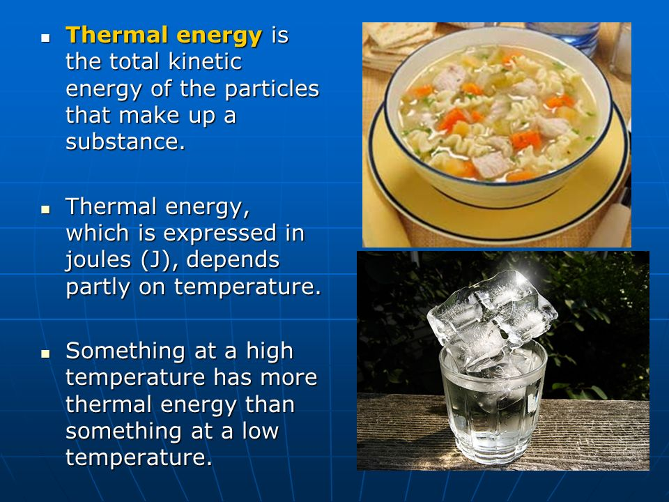 Thermal energy is the total kinetic energy of the particles that make up a substance.