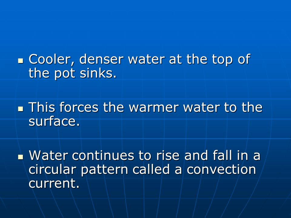 Cooler, denser water at the top of the pot sinks.