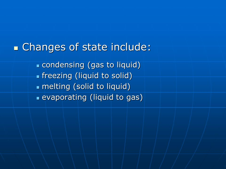 Changes of state include: