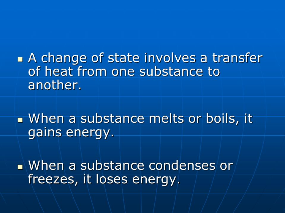 A change of state involves a transfer of heat from one substance to another.