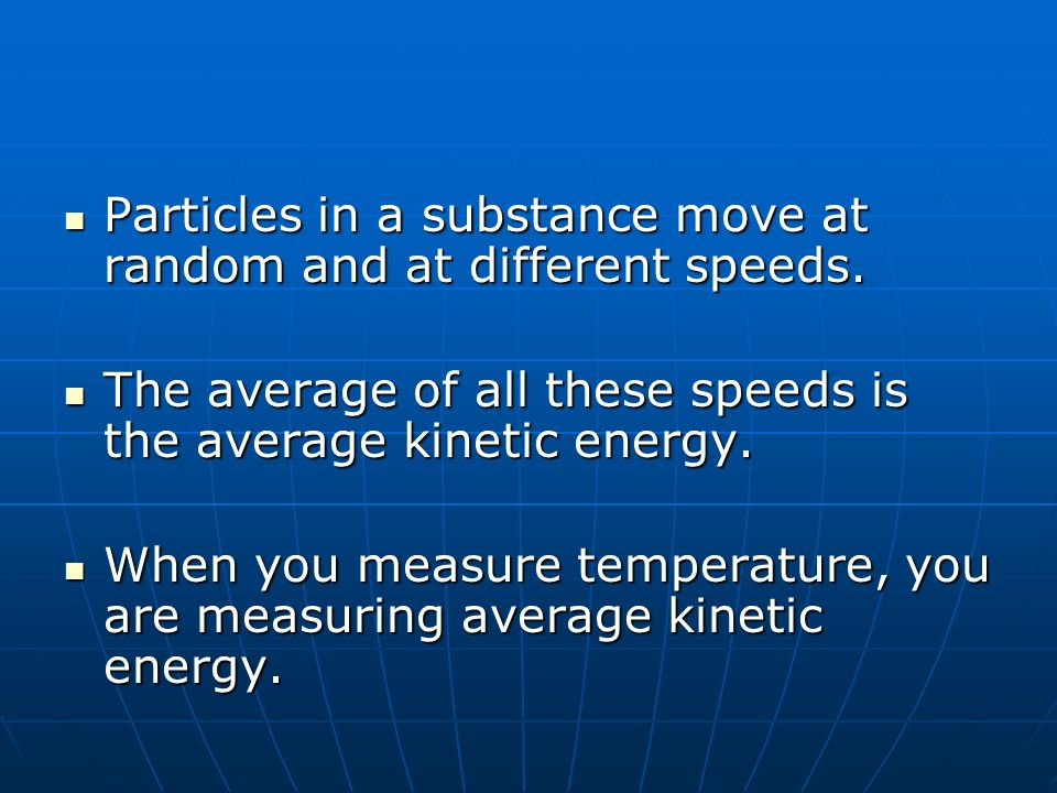 Particles in a substance move at random and at different speeds.