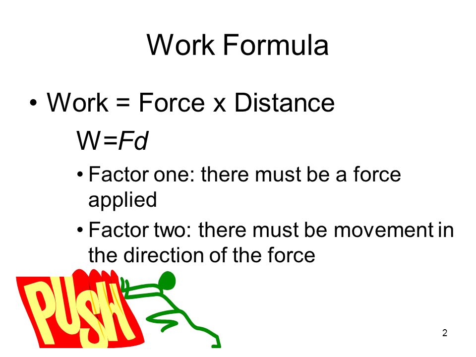 Work Formula Work = Force x Distance W=Fd