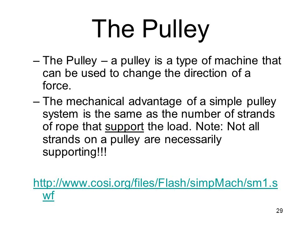 The Pulley The Pulley – a pulley is a type of machine that can be used to change the direction of a force.