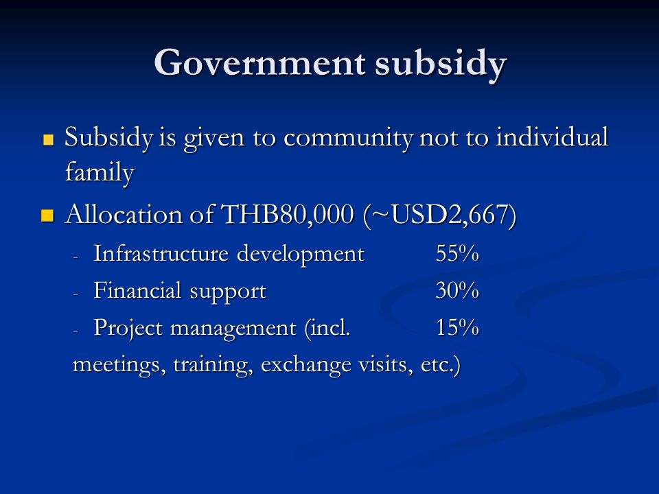 Government subsidy Subsidy is given to community not to individual family. Allocation of THB80,000 (~USD2,667)