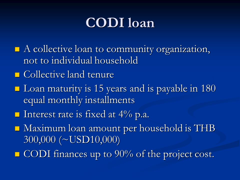 CODI loan A collective loan to community organization, not to individual household. Collective land tenure.