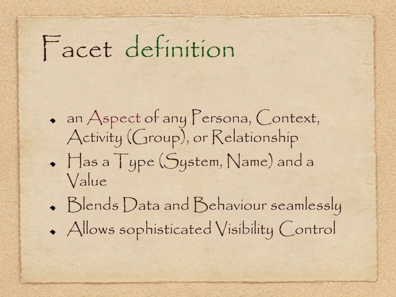 Facet definition an Aspect of any Persona, Context, Activity (Group), or Relationship. Has a Type (System, Name) and a Value.