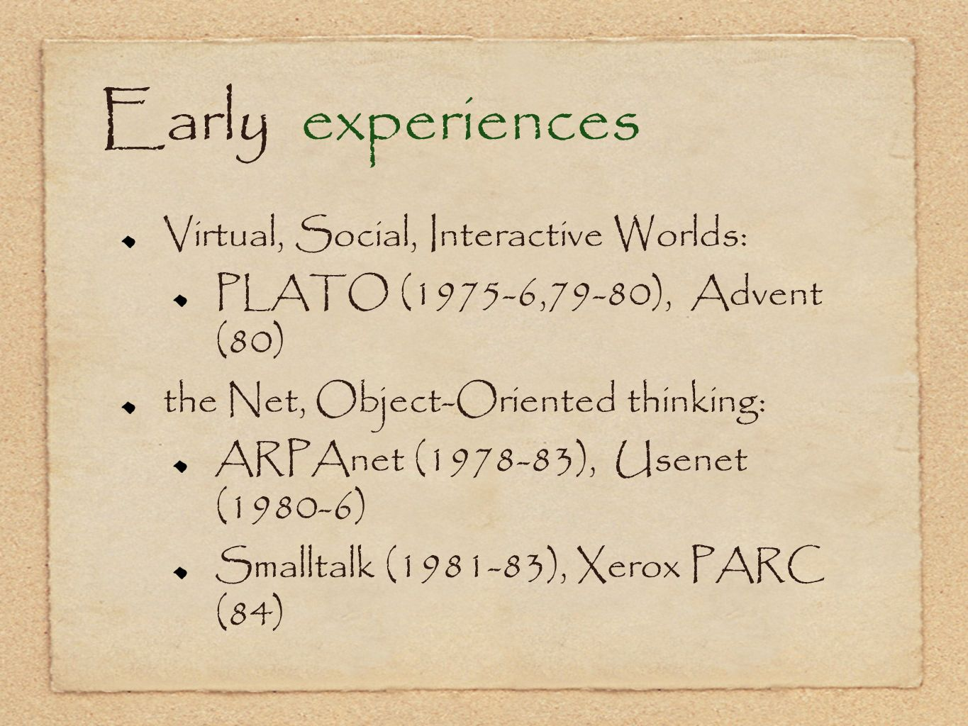 Early experiences Virtual, Social, Interactive Worlds:
