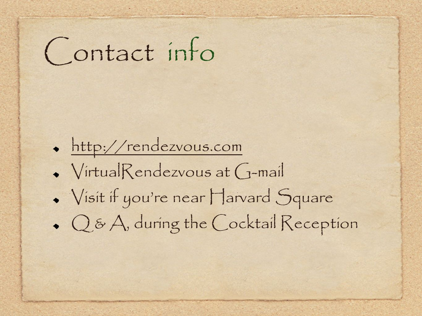 Contact info http://rendezvous.com. VirtualRendezvous at G-mail. Visit if you're near Harvard Square.