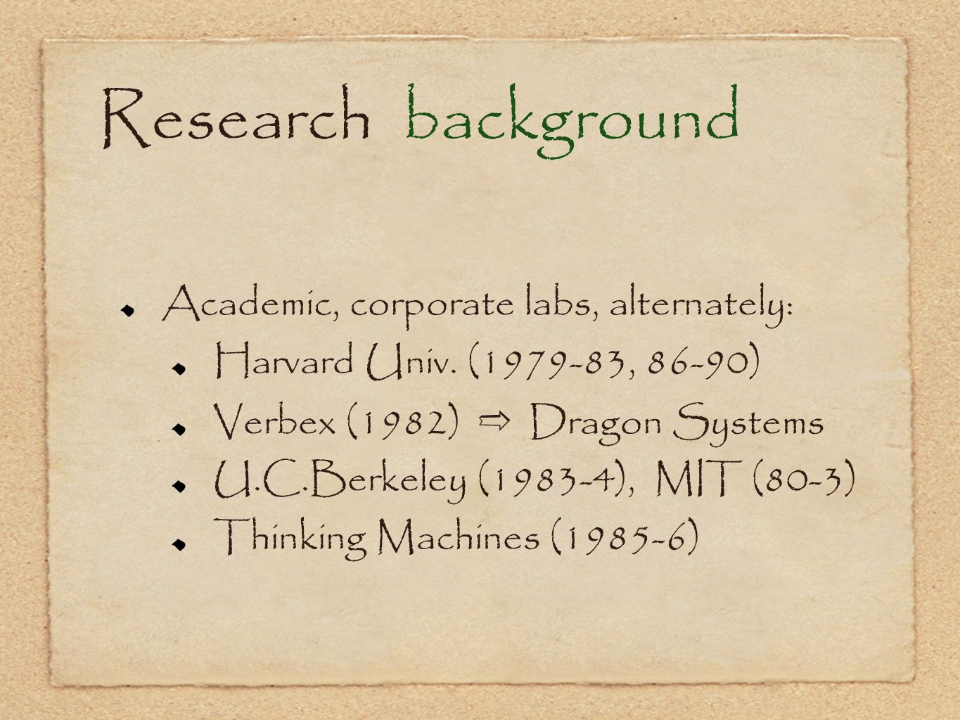 Research background Academic, corporate labs, alternately: