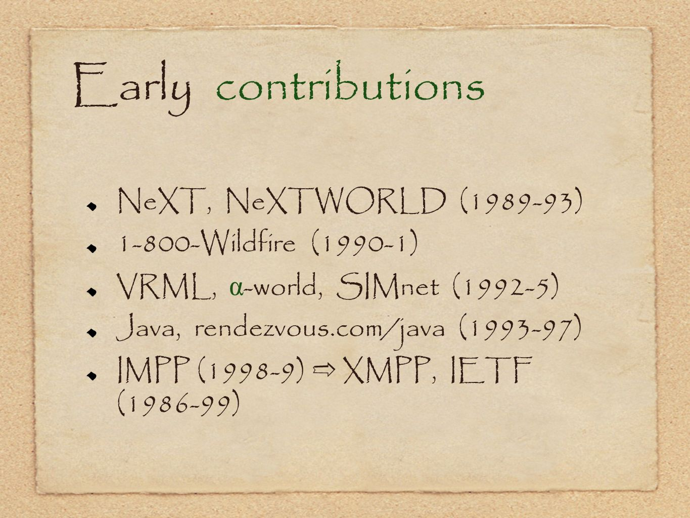 Early contributions NeXT, NeXTWORLD (1989-93) 1-800-Wildfire (1990-1)