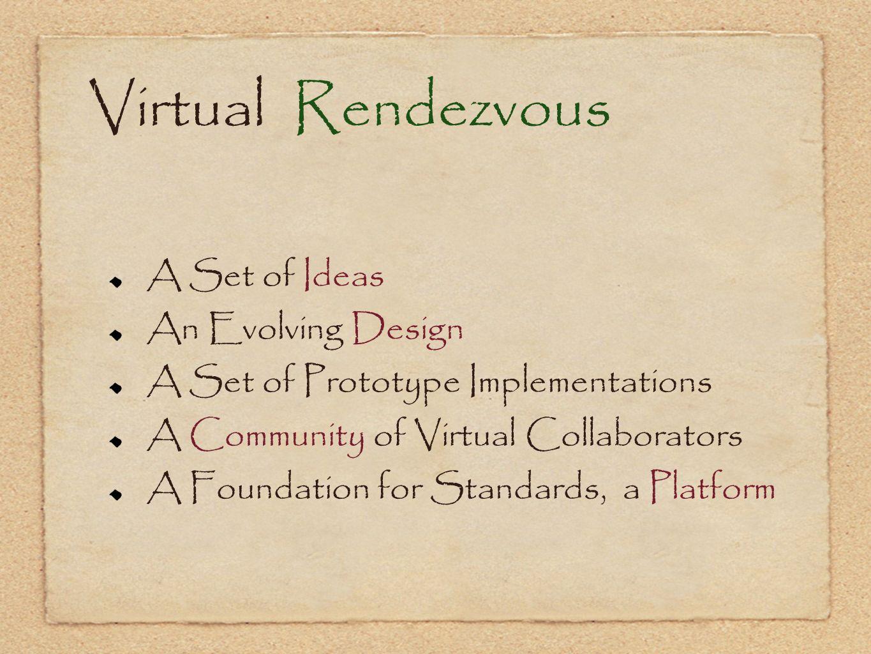 Virtual Rendezvous A Set of Ideas An Evolving Design