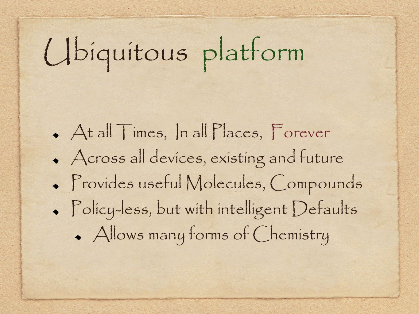 Ubiquitous platform At all Times, In all Places, Forever