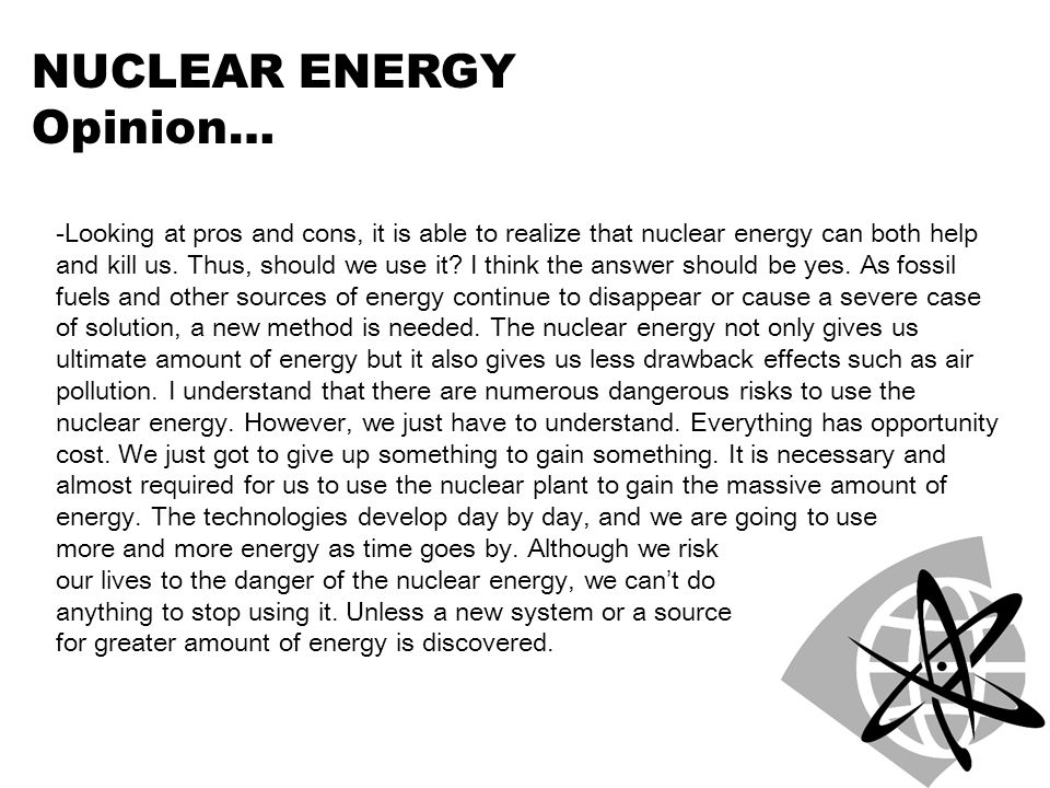 opinion about nuclear energy We were disappointed recently to see an organization that advocates for women actively work against them in testimony this legislative session in olympia, and on its website, the washington chapter of the league of women voters has advocated against the nuclear energy industry, using little more.