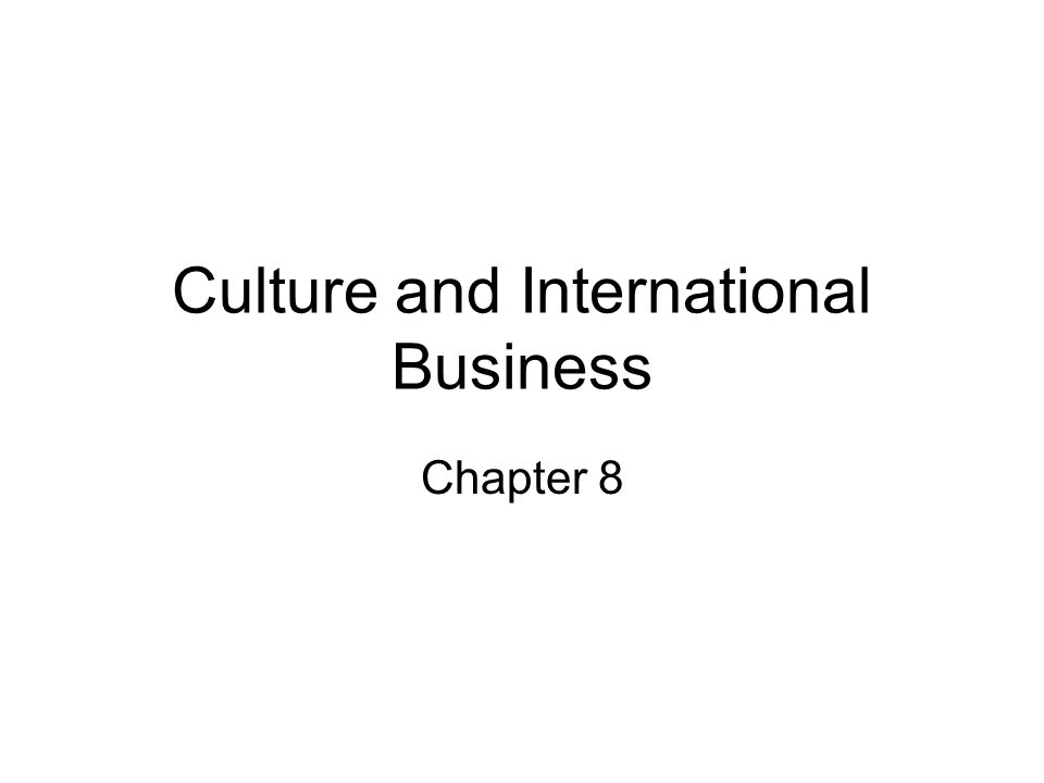 determinants of culture in international business Understanding the importance of culture in global business  cultural motivation of the international customer is almost completely focused on customer service, the.