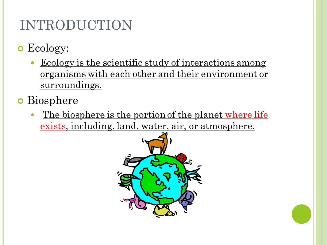 introduction to ecology Introduction to ecology ecology is the study of organisms, populations, and  communities as they relate to one another and interact in the ecosystems they.