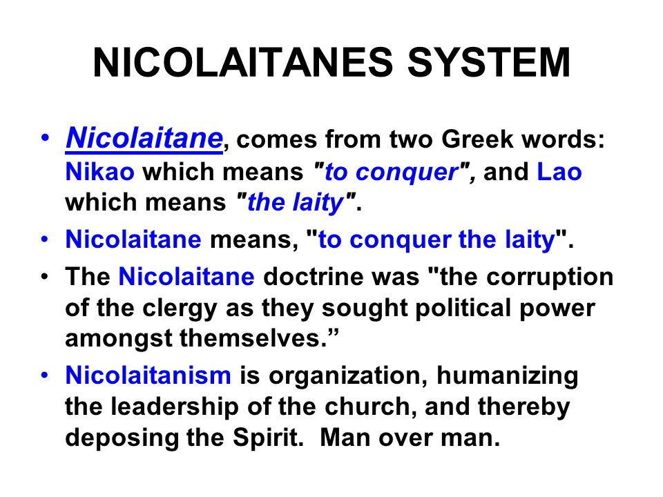 NICOLAITANES SYSTEM Nicolaitane, comes from two Greek words: Nikao which means to conquer , and Lao which means the laity .