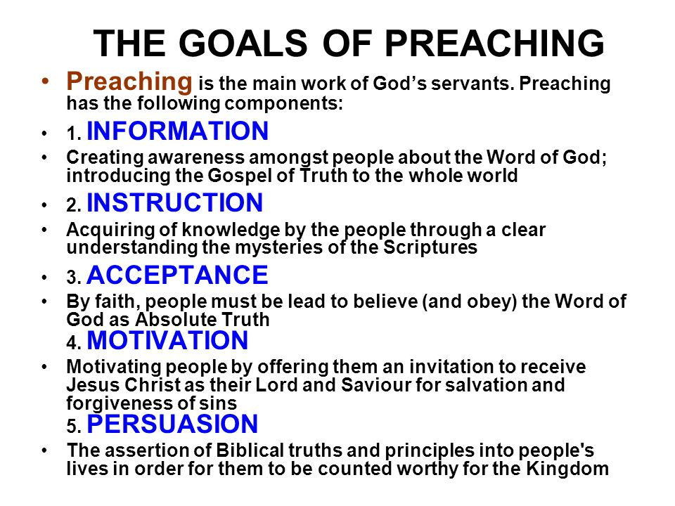 THE GOALS OF PREACHING Preaching is the main work of God's servants. Preaching has the following components: