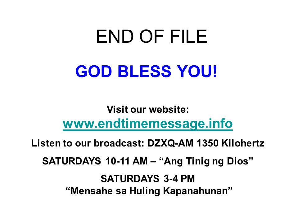END OF FILE GOD BLESS YOU! Visit our website: www.endtimemessage.info
