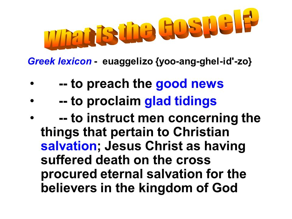 What is the Gospel -- to preach the good news