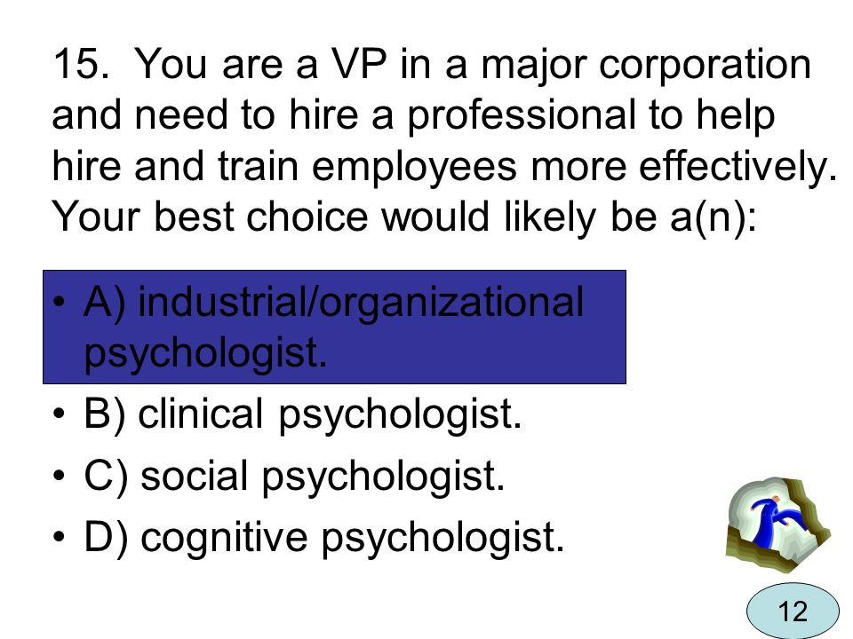 A) industrial/organizational psychologist. B) clinical psychologist.