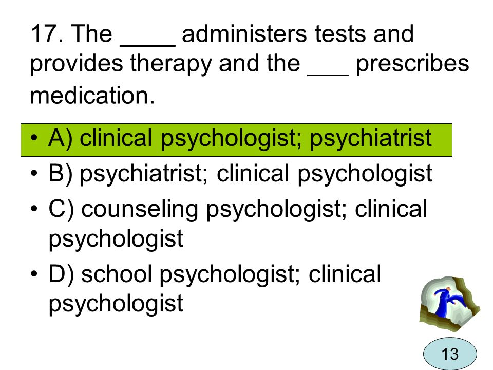 A) clinical psychologist; psychiatrist