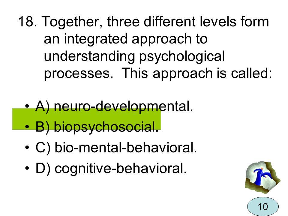 A) neuro-developmental. B) biopsychosocial. C) bio-mental-behavioral.
