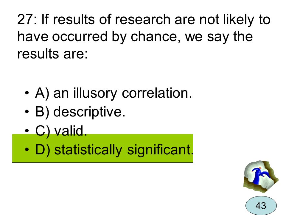 A) an illusory correlation. B) descriptive. C) valid.