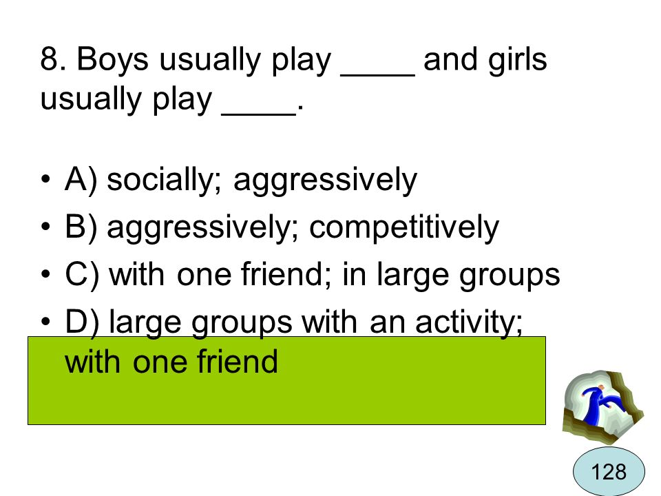 8. Boys usually play ____ and girls usually play ____.