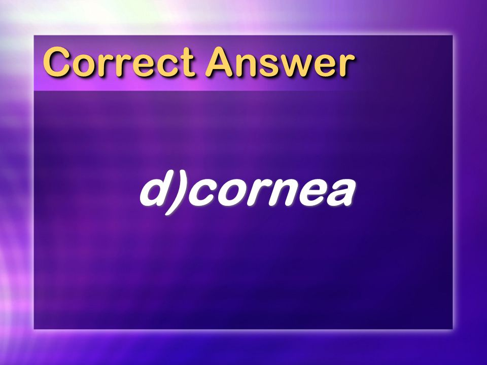 Correct Answer d) cornea