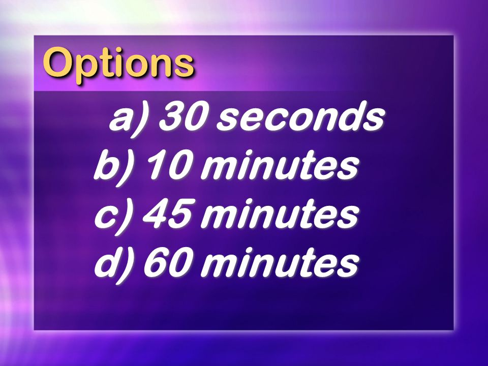 Options a) 30 seconds b) 10 minutes c) 45 minutes d) 60 minutes