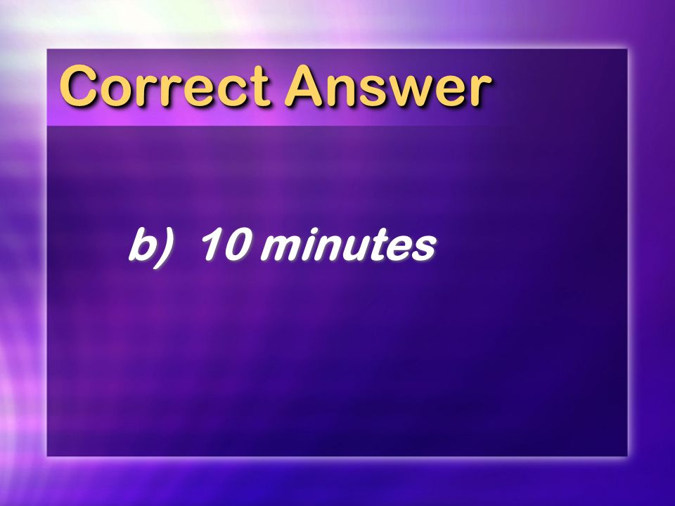 Correct Answer b) 10 minutes