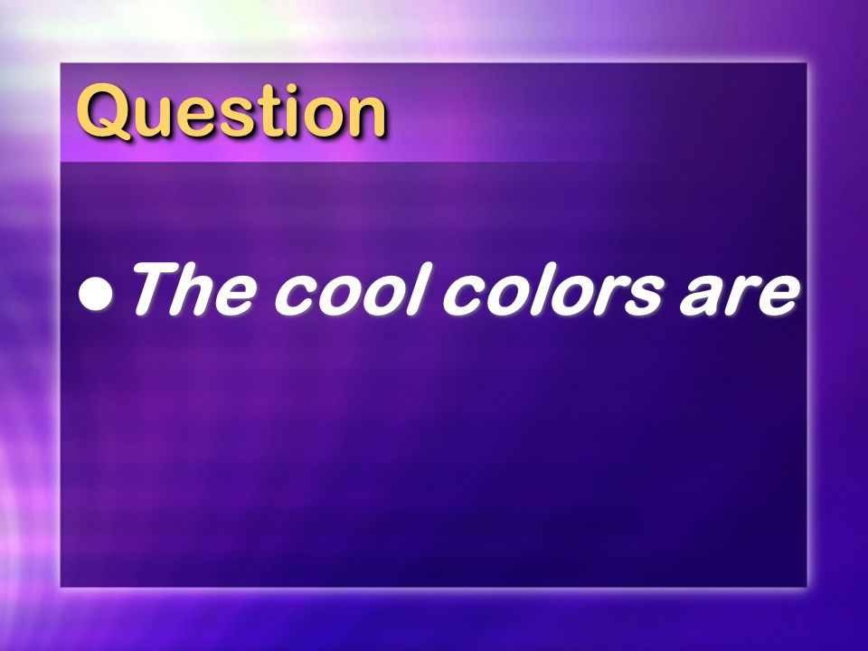 Question The cool colors are