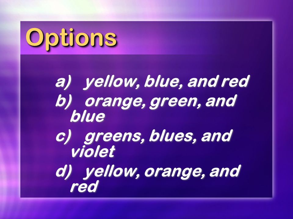 Options a) yellow, blue, and red b) orange, green, and blue