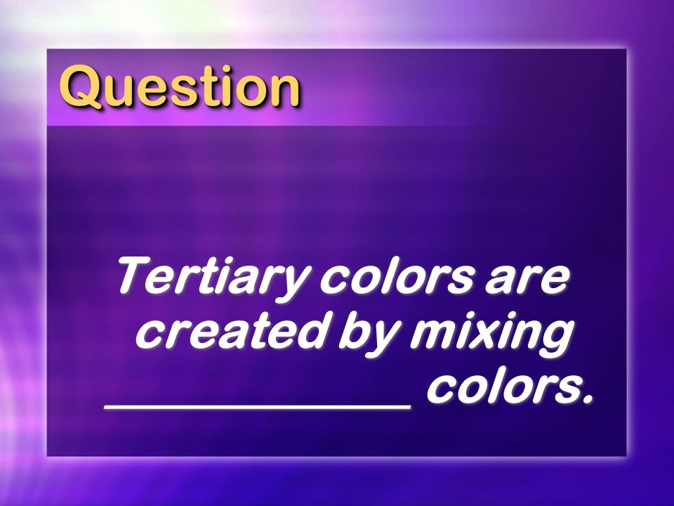 Tertiary colors are created by mixing ____________ colors.