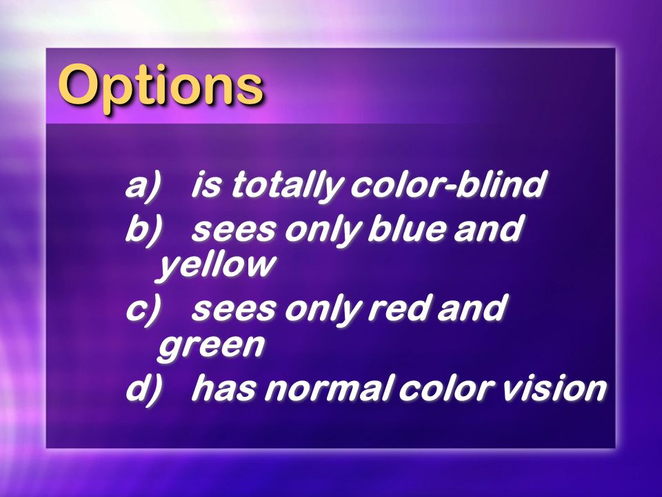 Options a) is totally color-blind b) sees only blue and yellow