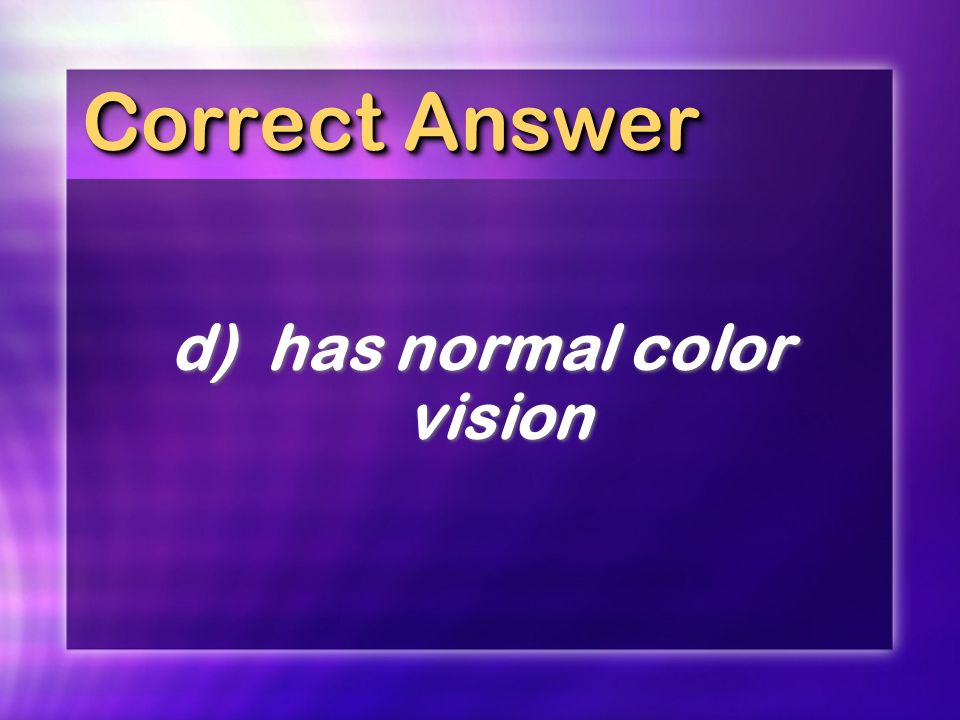 d) has normal color vision