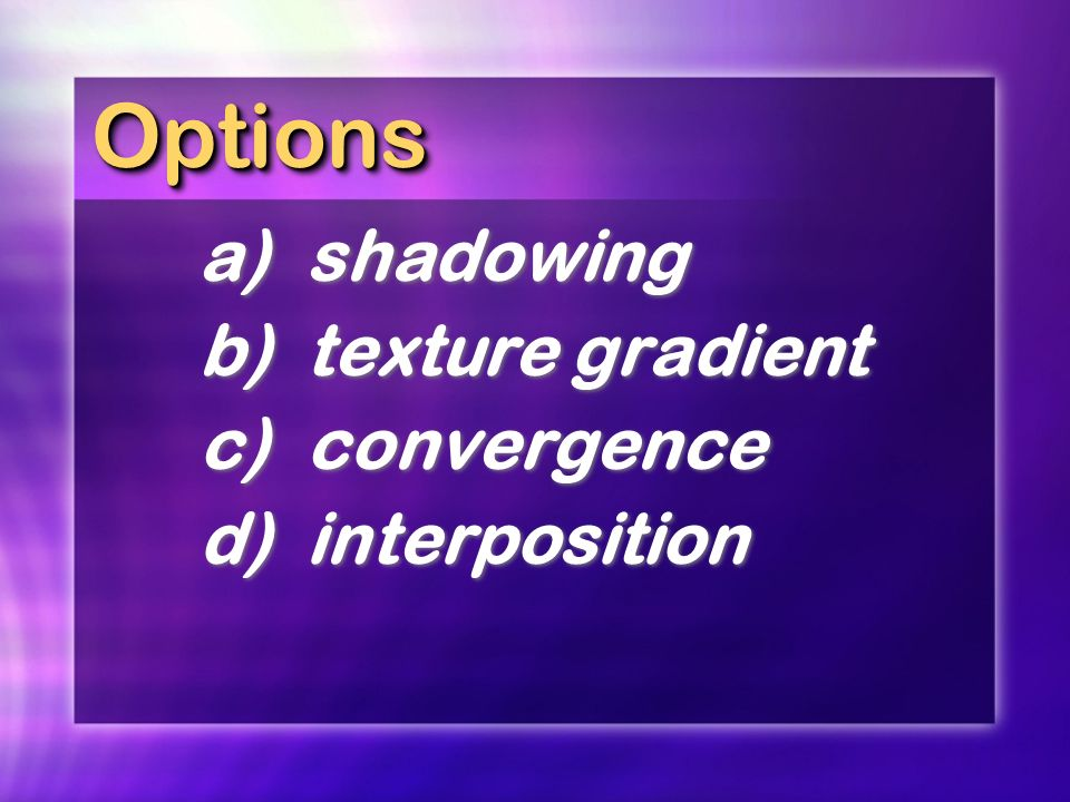Options a) shadowing b) texture gradient c) convergence