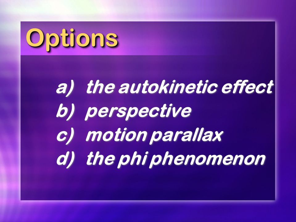 Options a) the autokinetic effect b) perspective c) motion parallax