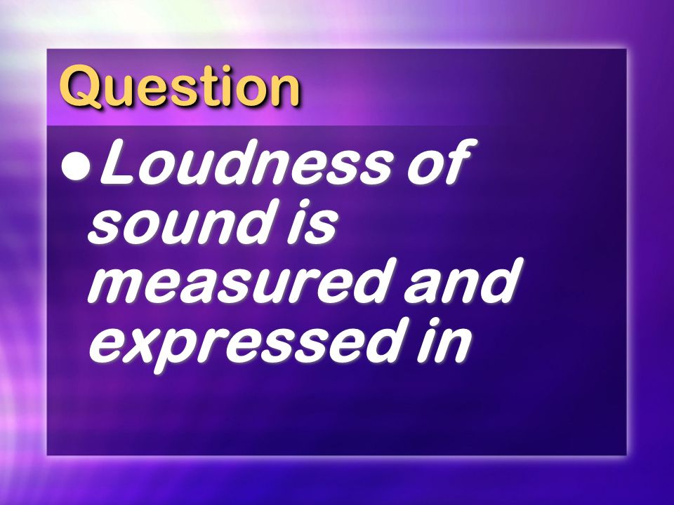 Loudness of sound is measured and expressed in