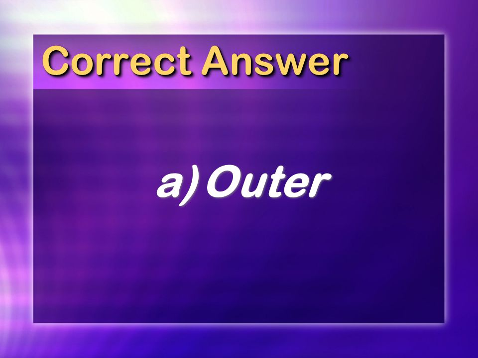 Correct Answer a) Outer