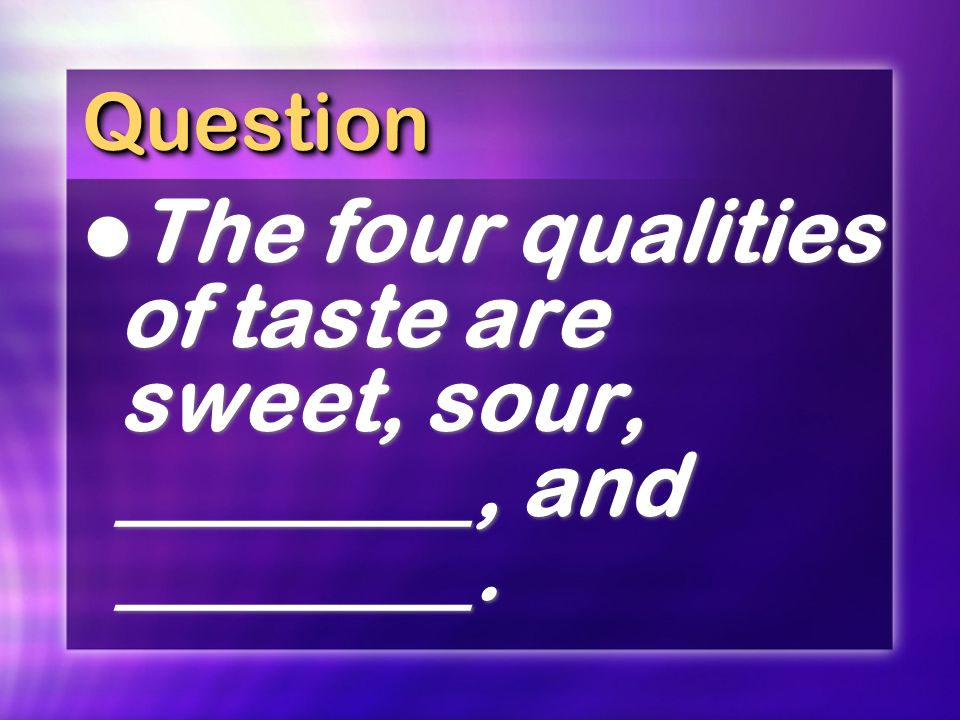 The four qualities of taste are sweet, sour, ________, and ________.