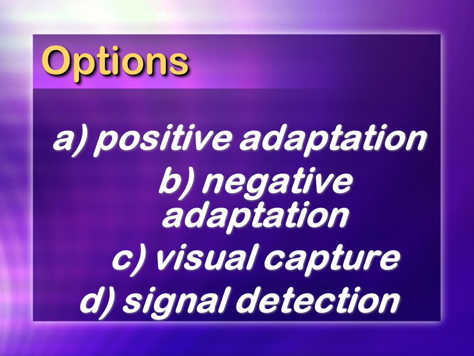 a) positive adaptation b) negative adaptation