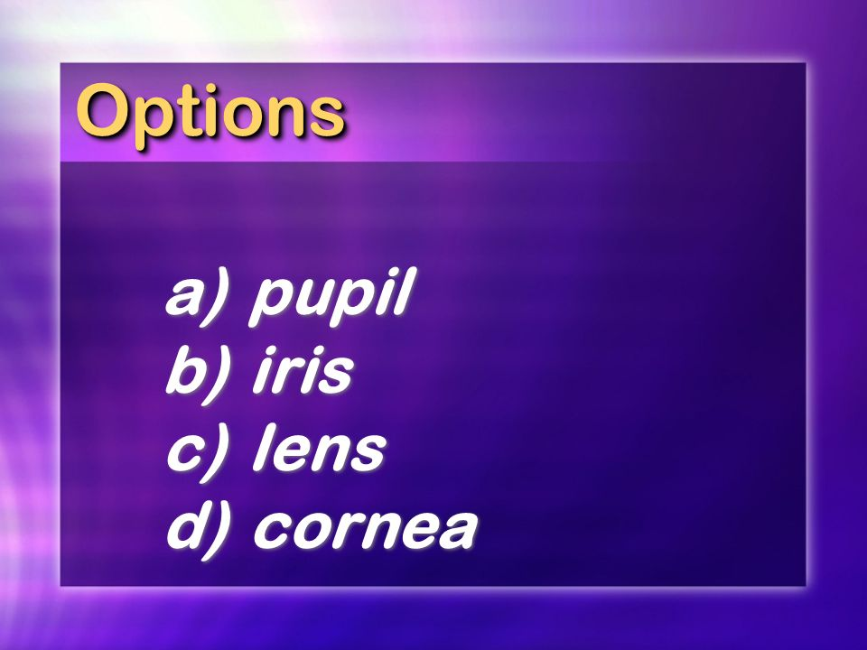 Options a) pupil b) iris c) lens d) cornea